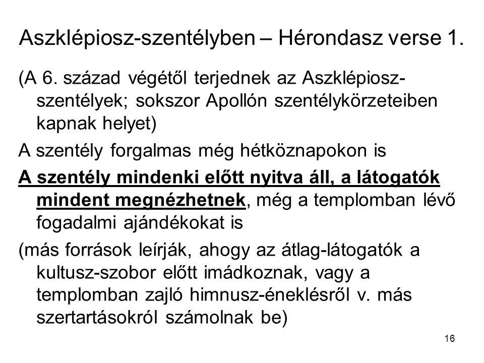 16 Aszklépiosz-szentélyben – Hérondasz verse 1. (A 6. század végétől terjednek az Aszklépiosz- szentélyek; sokszor Apollón szentélykörzeteiben kapnak