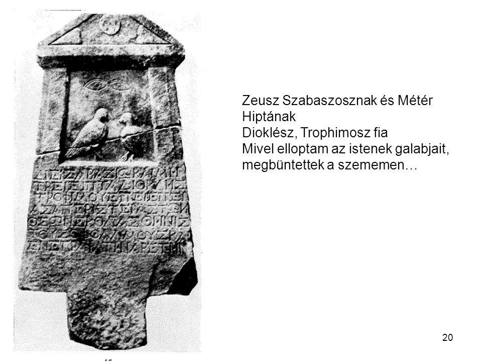 20 Zeusz Szabaszosznak és Métér Hiptának Dioklész, Trophimosz fia Mivel elloptam az istenek galabjait, megbüntettek a szememen…