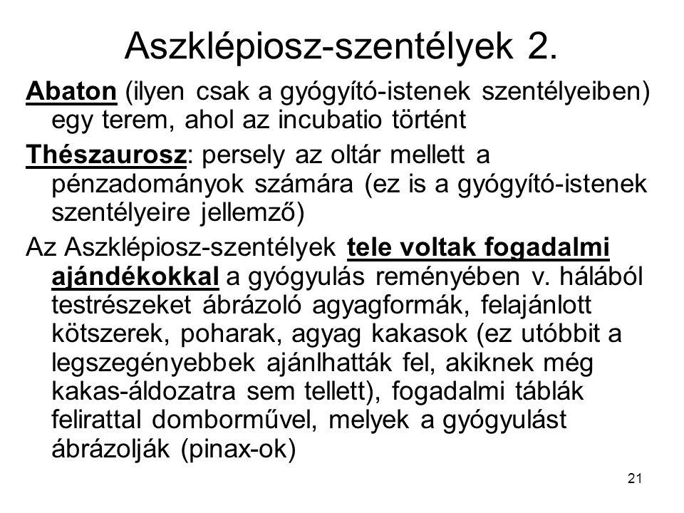 21 Aszklépiosz-szentélyek 2. Abaton (ilyen csak a gyógyító-istenek szentélyeiben) egy terem, ahol az incubatio történt Thészaurosz: persely az oltár m