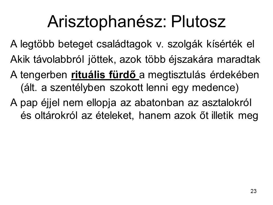23 Arisztophanész: Plutosz A legtöbb beteget családtagok v. szolgák kísérték el Akik távolabbról jöttek, azok több éjszakára maradtak A tengerben ritu