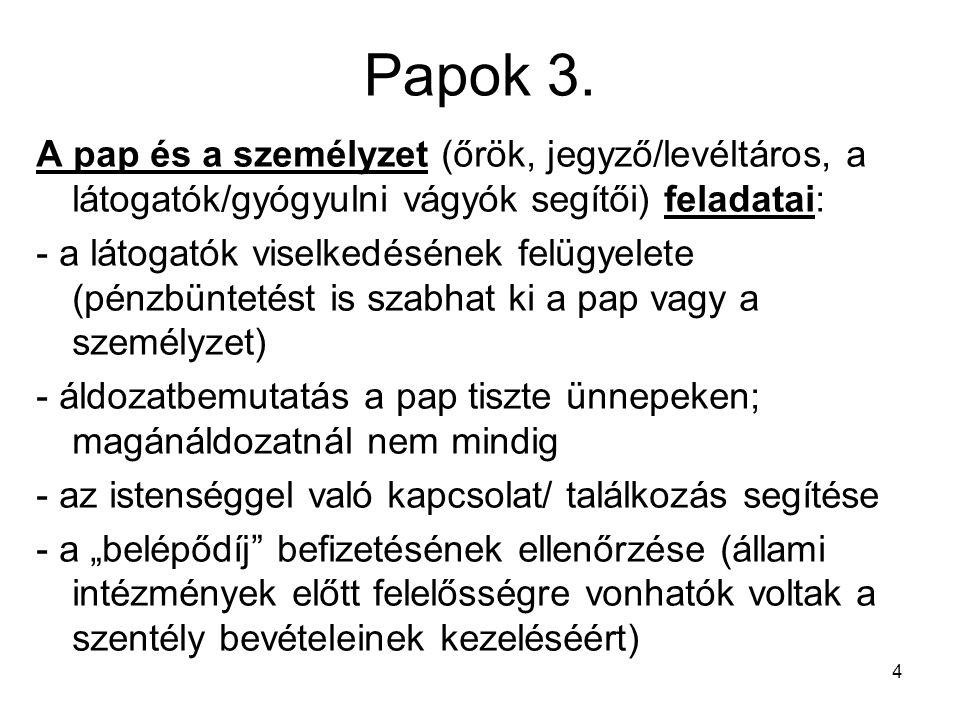 4 Papok 3. A pap és a személyzet (őrök, jegyző/levéltáros, a látogatók/gyógyulni vágyók segítői) feladatai: - a látogatók viselkedésének felügyelete (