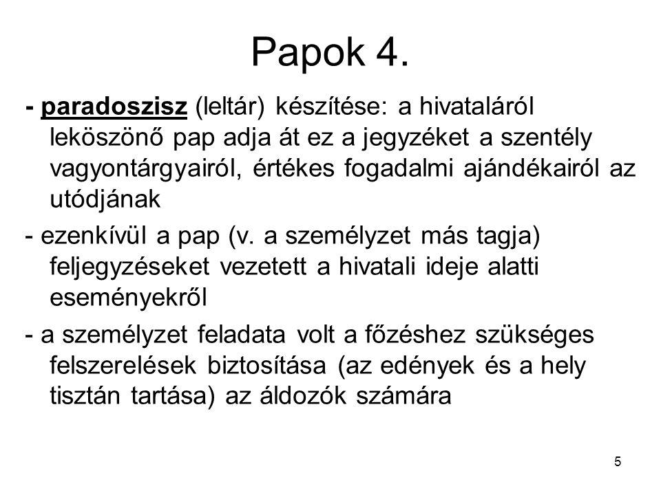 5 Papok 4. - paradoszisz (leltár) készítése: a hivataláról leköszönő pap adja át ez a jegyzéket a szentély vagyontárgyairól, értékes fogadalmi ajándék