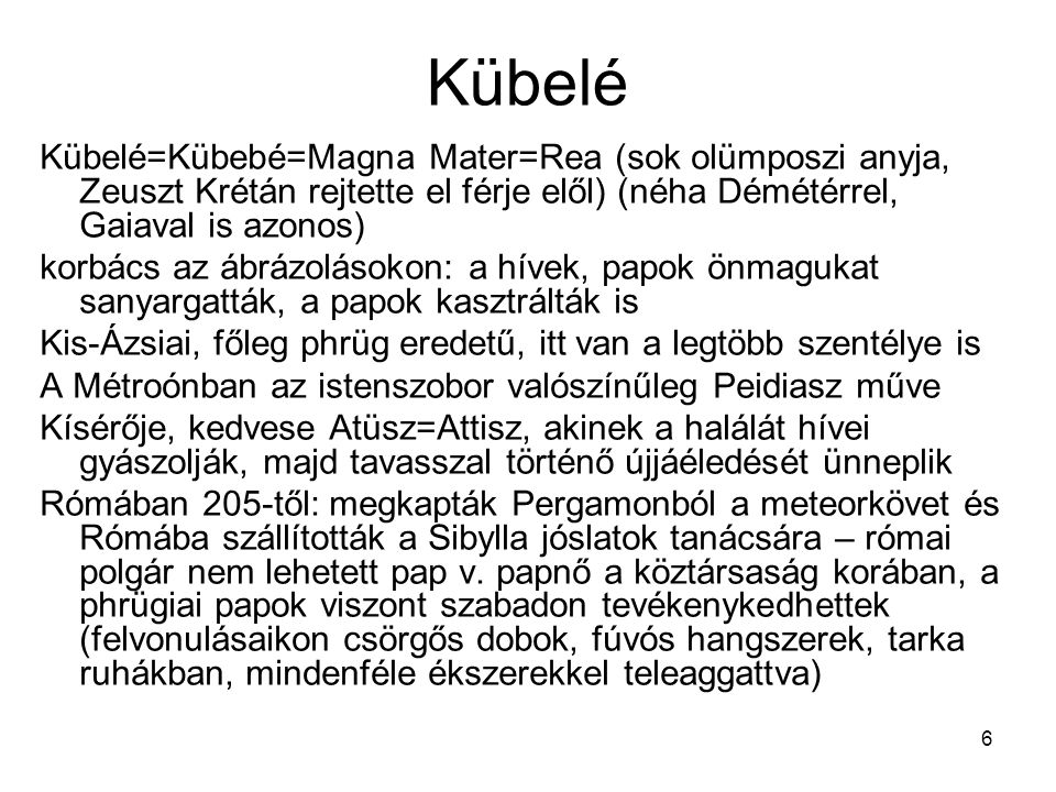 6 Kübelé Kübelé=Kübebé=Magna Mater=Rea (sok olümposzi anyja, Zeuszt Krétán rejtette el férje elől) (néha Démétérrel, Gaiaval is azonos) korbács az ábr