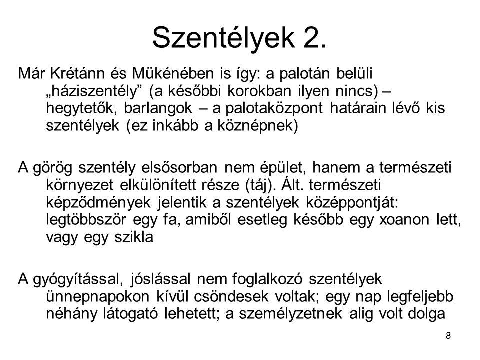 """8 Szentélyek 2. Már Krétánn és Mükénében is így: a palotán belüli """"háziszentély"""" (a későbbi korokban ilyen nincs) – hegytetők, barlangok – a palotaköz"""