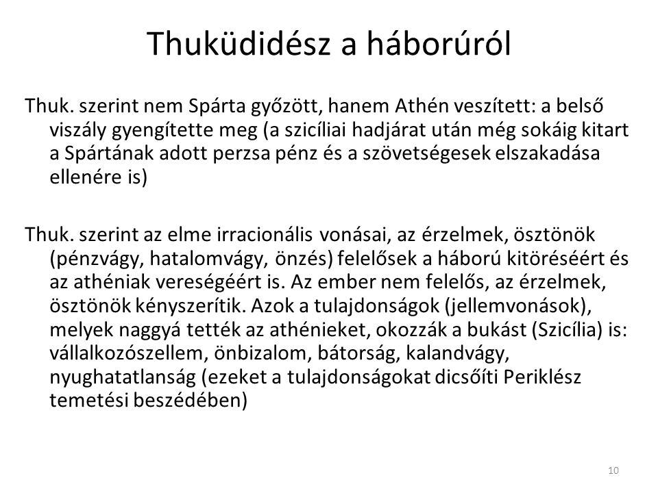 10 Thuküdidész a háborúról Thuk. szerint nem Spárta győzött, hanem Athén veszített: a belső viszály gyengítette meg (a szicíliai hadjárat után még sok