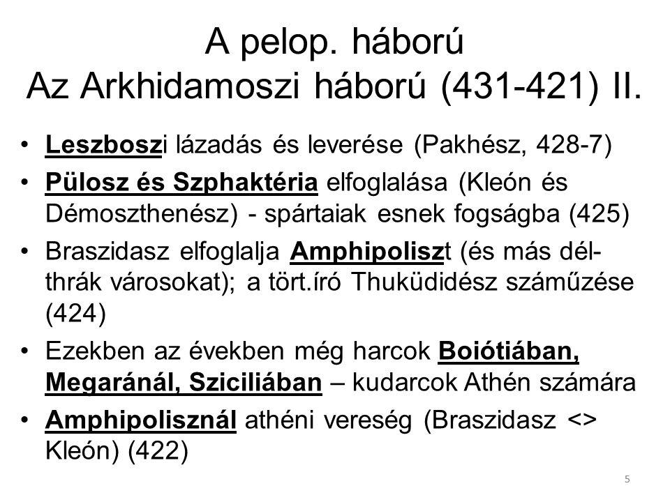 55 A pelop. háború Az Arkhidamoszi háború (431-421) II. Leszboszi lázadás és leverése (Pakhész, 428-7) Pülosz és Szphaktéria elfoglalása (Kleón és Dém