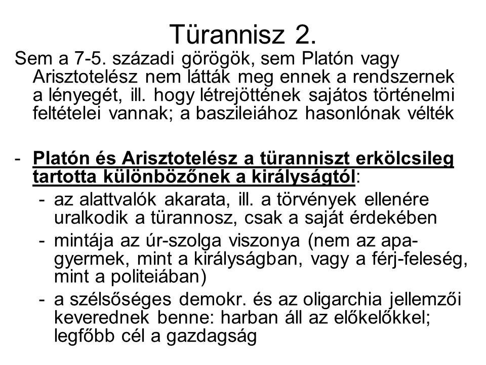 Türannisz 2. Sem a 7-5. századi görögök, sem Platón vagy Arisztotelész nem látták meg ennek a rendszernek a lényegét, ill. hogy létrejöttének sajátos
