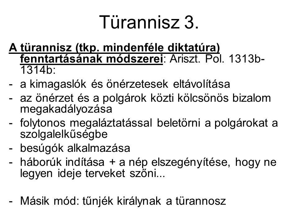 Türannisz 3. A türannisz (tkp. mindenféle diktatúra) fenntartásának módszerei: Ariszt. Pol. 1313b- 1314b: -a kimagaslók és önérzetesek eltávolítása -a