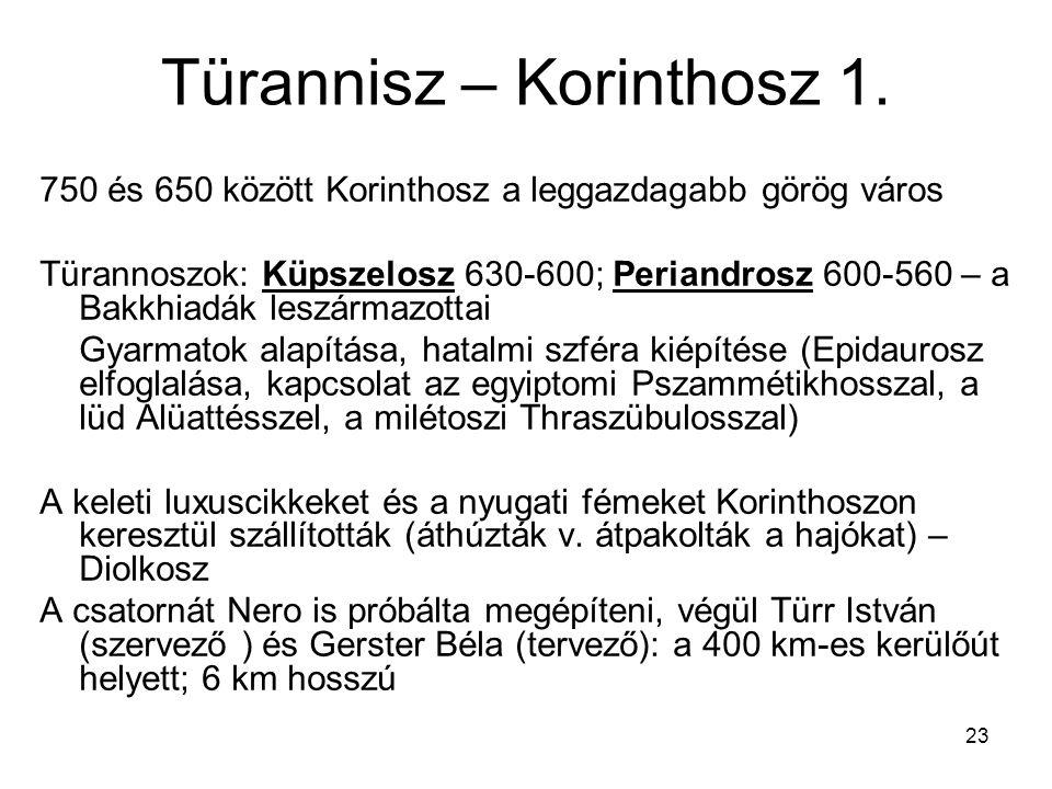 23 Türannisz – Korinthosz 1. 750 és 650 között Korinthosz a leggazdagabb görög város Türannoszok: Küpszelosz 630-600; Periandrosz 600-560 – a Bakkhiad