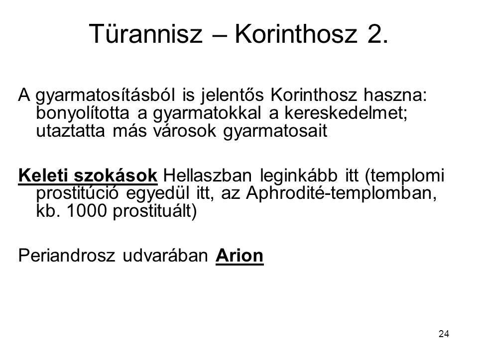 24 Türannisz – Korinthosz 2. A gyarmatosításból is jelentős Korinthosz haszna: bonyolította a gyarmatokkal a kereskedelmet; utaztatta más városok gyar