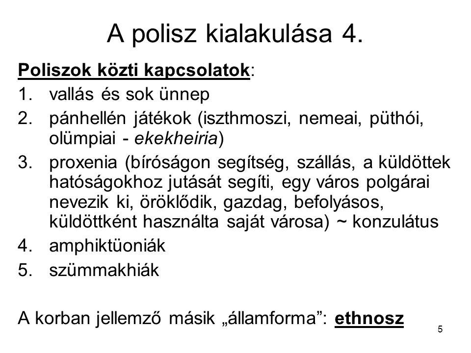 5 A polisz kialakulása 4. Poliszok közti kapcsolatok: 1.vallás és sok ünnep 2.pánhellén játékok (iszthmoszi, nemeai, püthói, olümpiai - ekekheiria) 3.