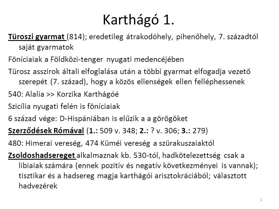 1 Karthágó 1. Türoszi gyarmat (814); eredetileg átrakodóhely, pihenőhely, 7. századtól saját gyarmatok Föníciaiak a Földközi-tenger nyugati medencéjéb