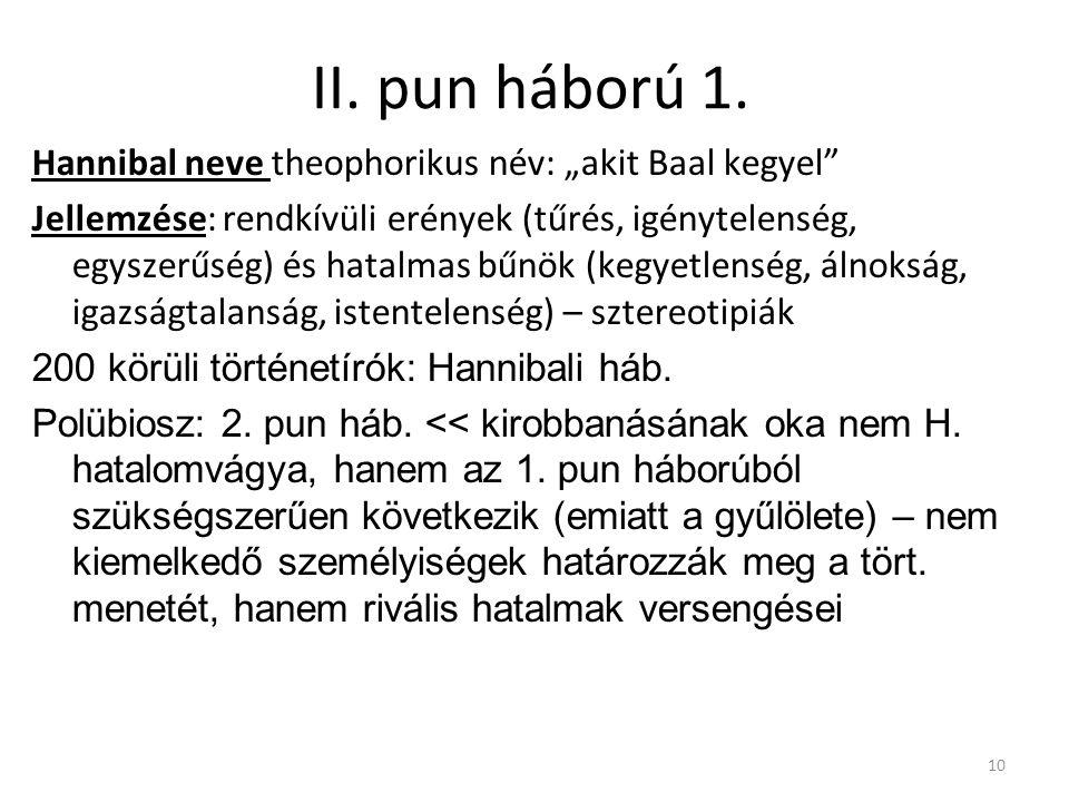 """10 II. pun háború 1. Hannibal neve theophorikus név: """"akit Baal kegyel"""" Jellemzése: rendkívüli erények (tűrés, igénytelenség, egyszerűség) és hatalmas"""