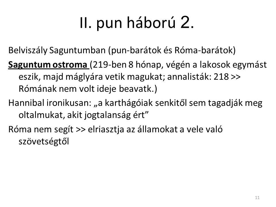 11 II. pun háború 2. Belviszály Saguntumban (pun-barátok és Róma-barátok) Saguntum ostroma (219-ben 8 hónap, végén a lakosok egymást eszik, majd mágly