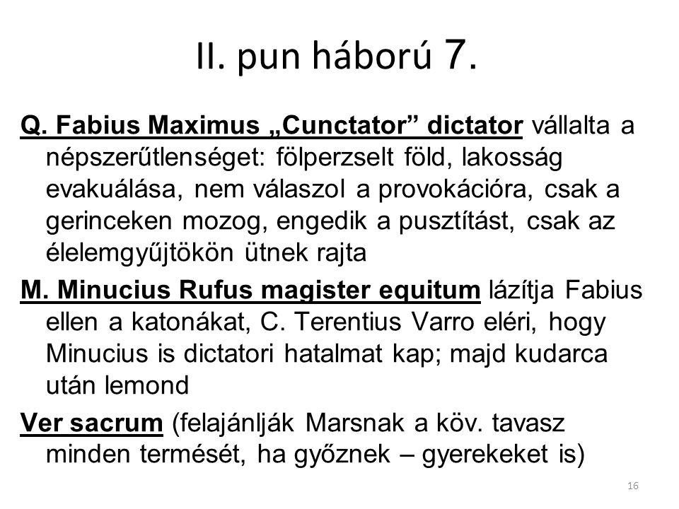"""16 II. pun háború 7. Q. Fabius Maximus """"Cunctator"""" dictator vállalta a népszerűtlenséget: fölperzselt föld, lakosság evakuálása, nem válaszol a provok"""