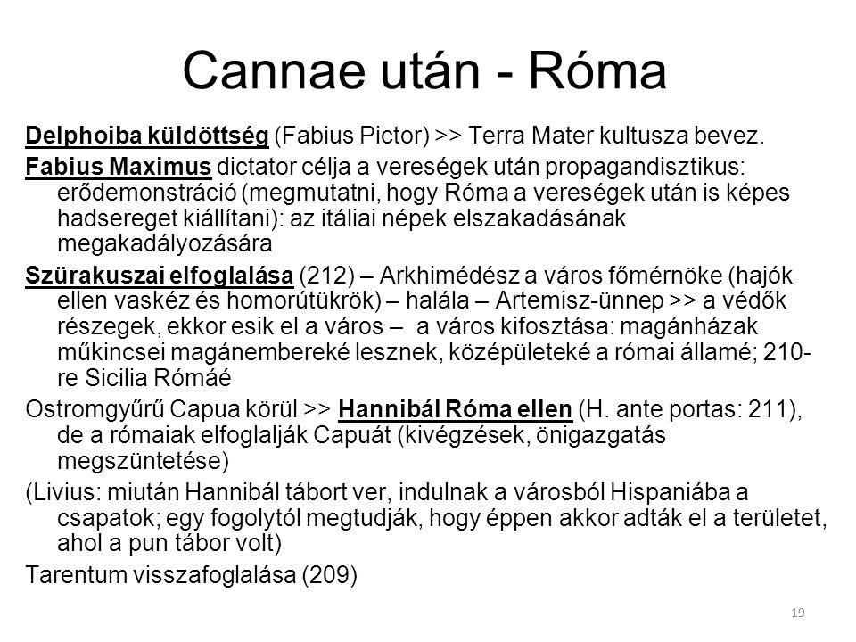 19 Cannae után - Róma Delphoiba küldöttség (Fabius Pictor) >> Terra Mater kultusza bevez. Fabius Maximus dictator célja a vereségek után propagandiszt