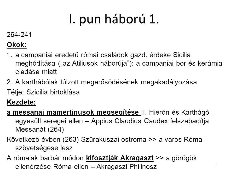 """3 I. pun háború 1. 264-241 Okok: 1.a campaniai eredetű római családok gazd. érdeke Sicilia meghódítása (""""az Atiliusok háborúja""""): a campaniai bor és k"""