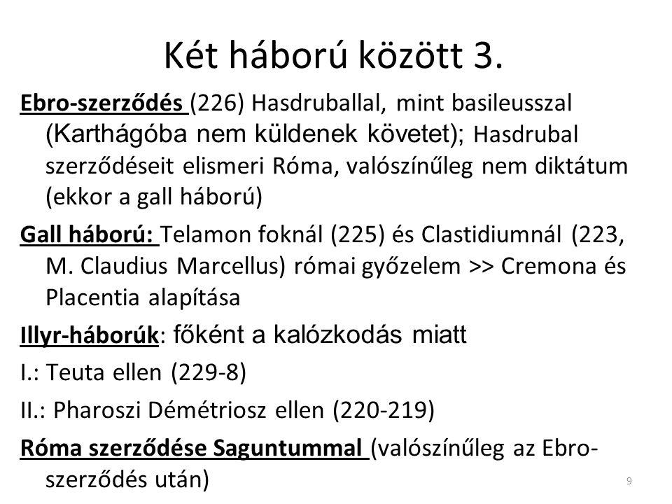 9 Két háború között 3. Ebro-szerződés (226) Hasdruballal, mint basileusszal (Karthágóba nem küldenek követet); Hasdrubal szerződéseit elismeri Róma, v