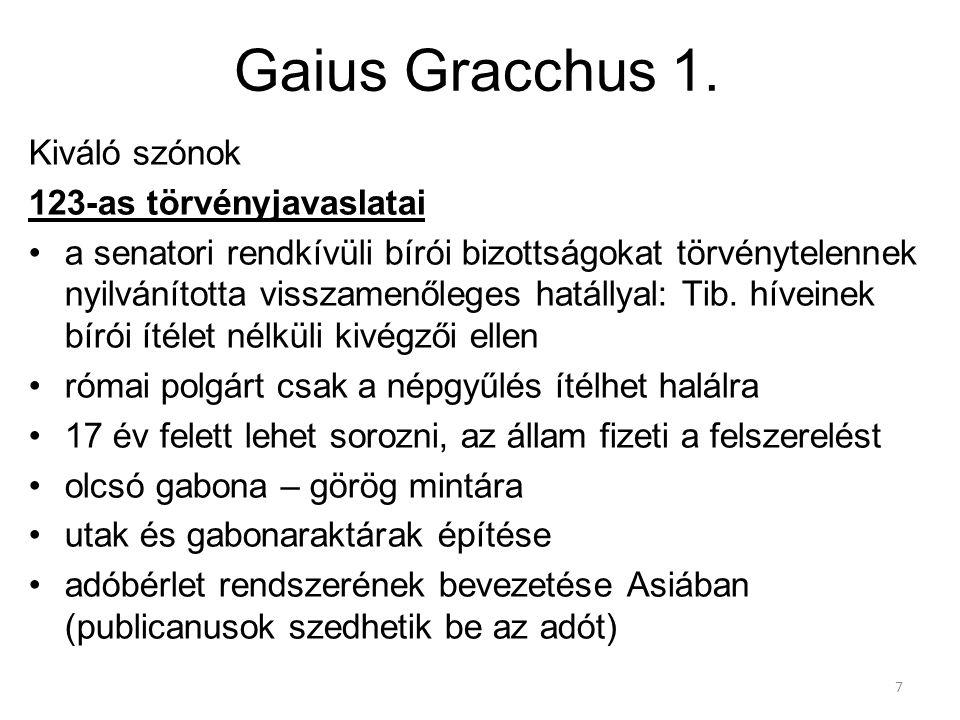7 Gaius Gracchus 1. Kiváló szónok 123-as törvényjavaslatai a senatori rendkívüli bírói bizottságokat törvénytelennek nyilvánította visszamenőleges hat