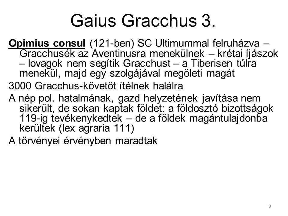 9 Gaius Gracchus 3. Opimius consul (121-ben) SC Ultimummal felruházva – Gracchusék az Aventinusra menekülnek – krétai íjászok – lovagok nem segítik Gr