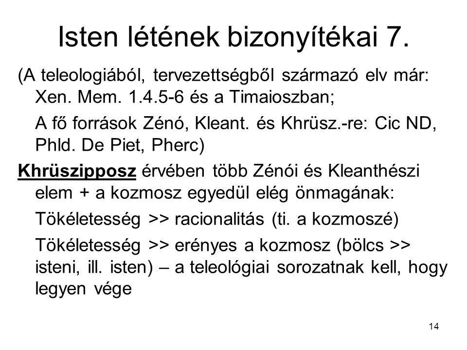 14 Isten létének bizonyítékai 7. (A teleologiából, tervezettségből származó elv már: Xen. Mem. 1.4.5-6 és a Timaioszban; A fő források Zénó, Kleant. é