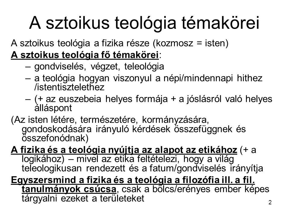 2 A sztoikus teológia témakörei A sztoikus teológia a fizika része (kozmosz = isten) A sztoikus teológia fő témakörei: –gondviselés, végzet, teleológi