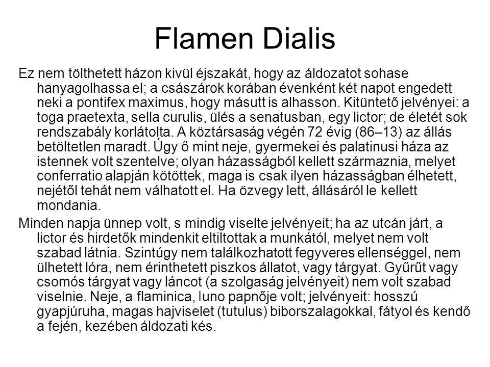 Flamen Dialis Ez nem tölthetett házon kivül éjszakát, hogy az áldozatot sohase hanyagolhassa el; a császárok korában évenként két napot engedett neki