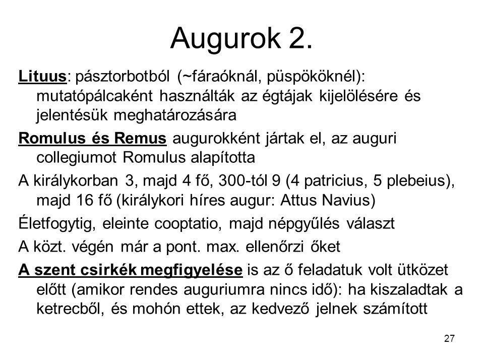 27 Augurok 2. Lituus: pásztorbotból (~fáraóknál, püspököknél): mutatópálcaként használták az égtájak kijelölésére és jelentésük meghatározására Romulu