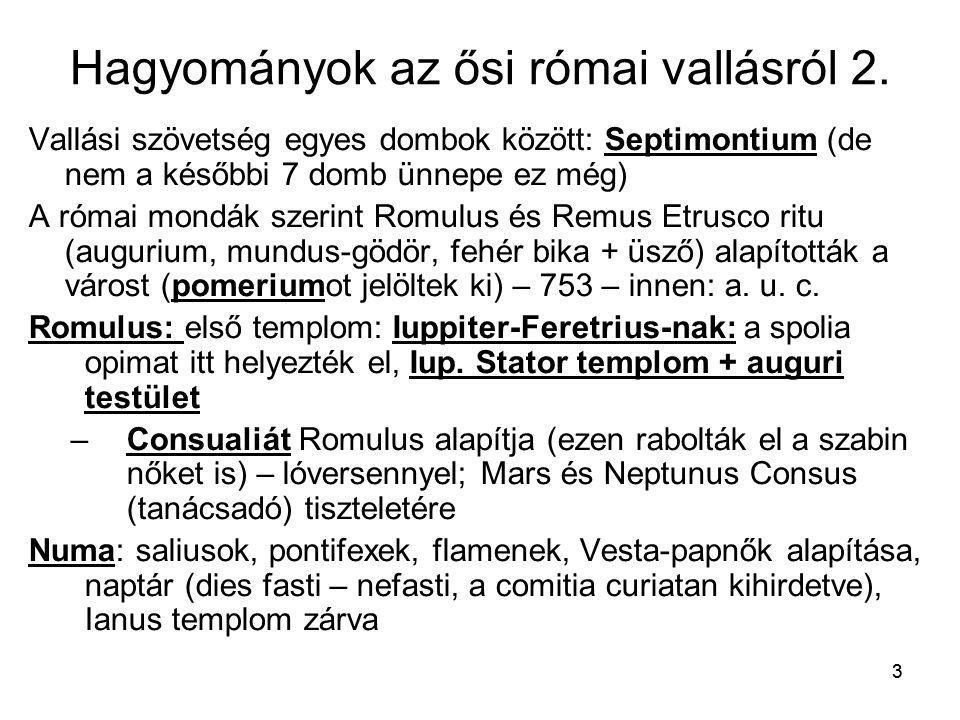 3 Hagyományok az ősi római vallásról 2. Vallási szövetség egyes dombok között: Septimontium (de nem a későbbi 7 domb ünnepe ez még) A római mondák sze