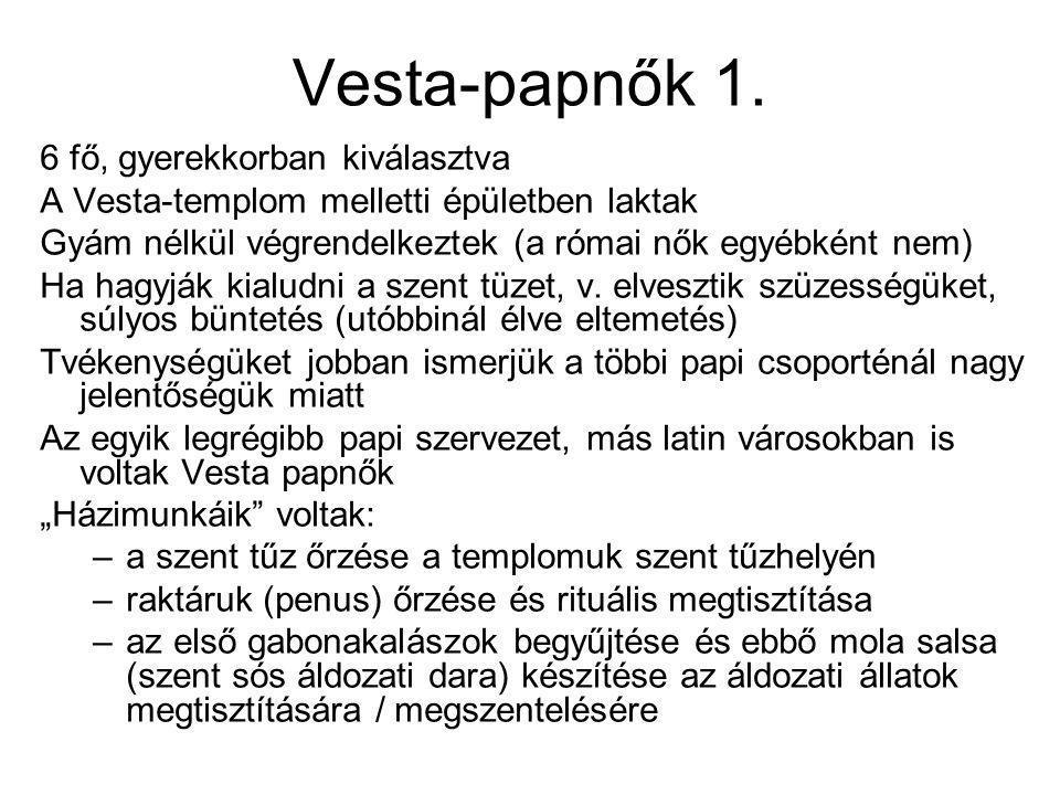 Vesta-papnők 1. 6 fő, gyerekkorban kiválasztva A Vesta-templom melletti épületben laktak Gyám nélkül végrendelkeztek (a római nők egyébként nem) Ha ha