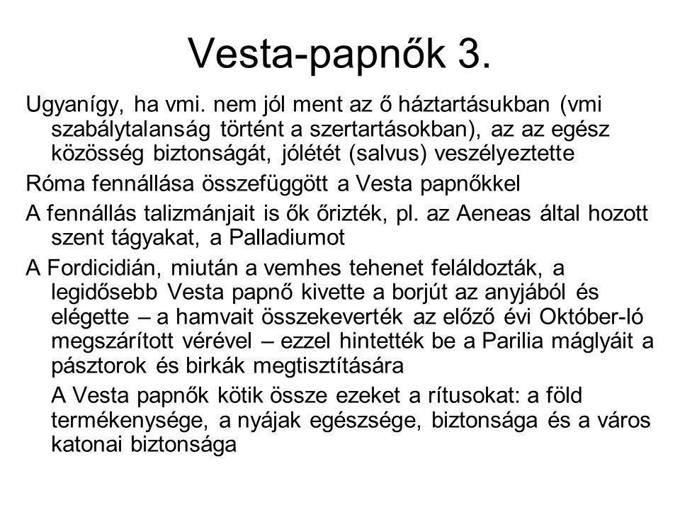 Vesta-papnők 3. Ugyanígy, ha vmi. nem jól ment az ő háztartásukban (vmi szabálytalanság történt a szertartásokban), az az egész közösség biztonságát,
