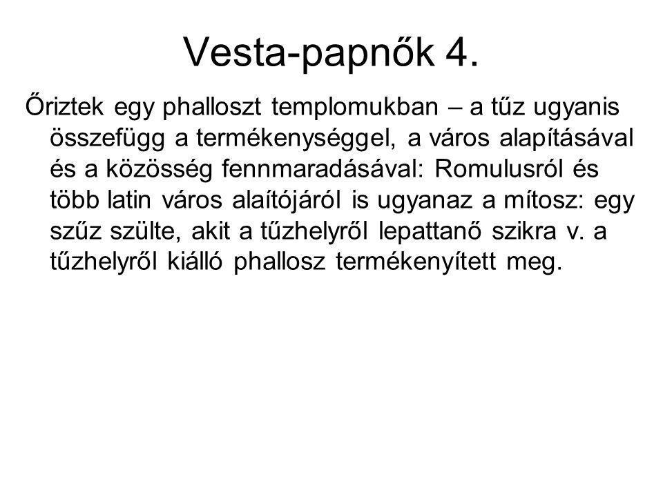 Vesta-papnők 4. Őriztek egy phalloszt templomukban – a tűz ugyanis összefügg a termékenységgel, a város alapításával és a közösség fennmaradásával: Ro