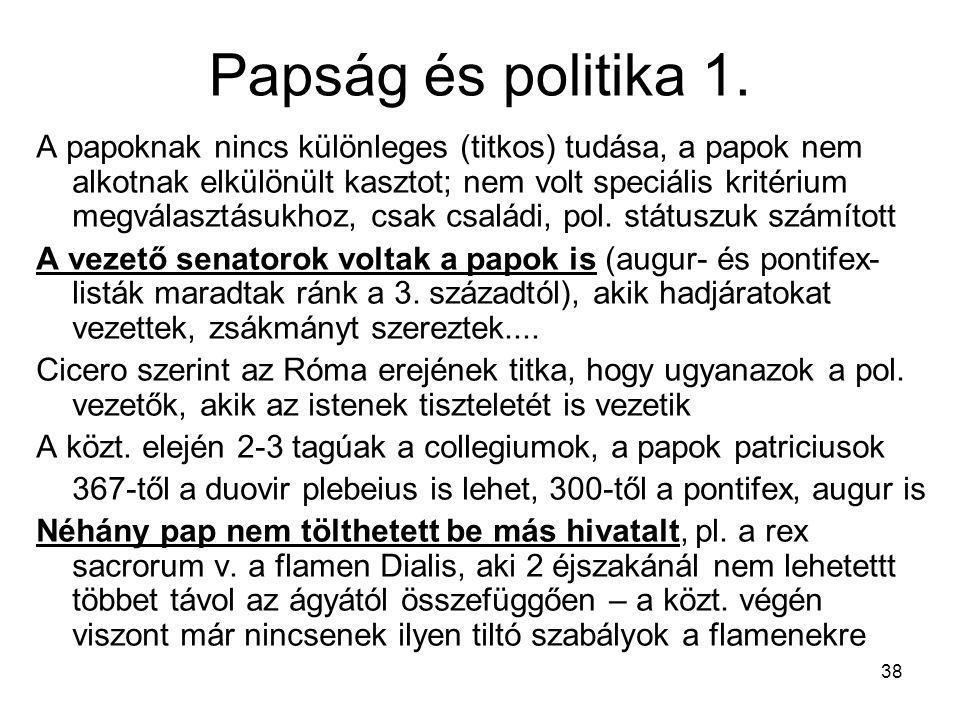 38 Papság és politika 1. A papoknak nincs különleges (titkos) tudása, a papok nem alkotnak elkülönült kasztot; nem volt speciális kritérium megválaszt
