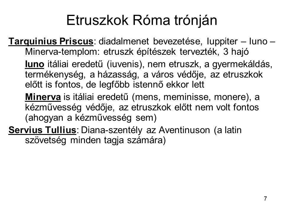 7 Etruszkok Róma trónján Tarquinius Priscus: diadalmenet bevezetése, Iuppiter – Iuno – Minerva-templom: etruszk építészek tervezték, 3 hajó Iuno itáli