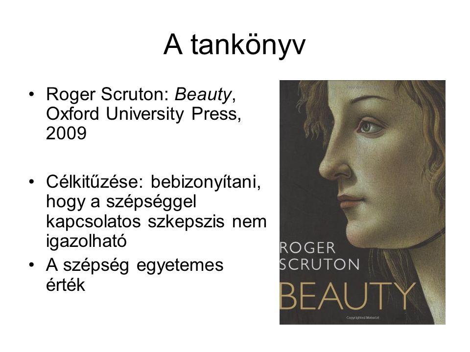 A tankönyv Roger Scruton: Beauty, Oxford University Press, 2009 Célkitűzése: bebizonyítani, hogy a szépséggel kapcsolatos szkepszis nem igazolható A s