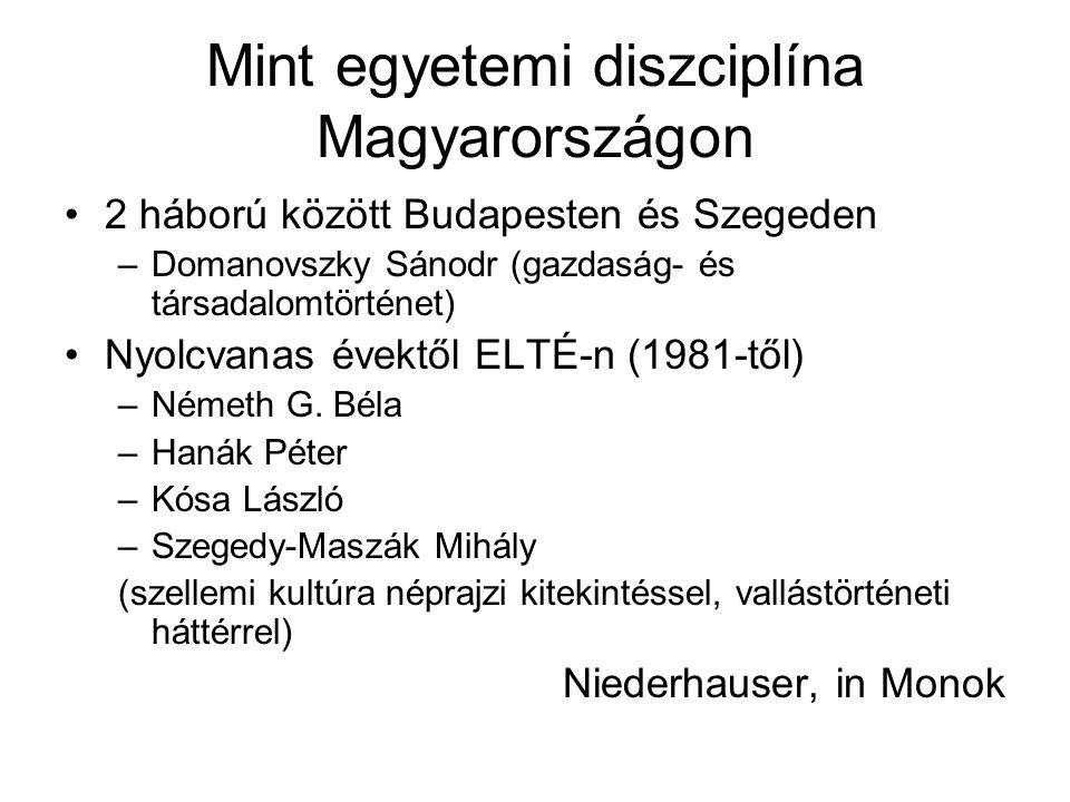 Mint egyetemi diszciplína Magyarországon 2 háború között Budapesten és Szegeden –Domanovszky Sánodr (gazdaság- és társadalomtörténet) Nyolcvanas évekt
