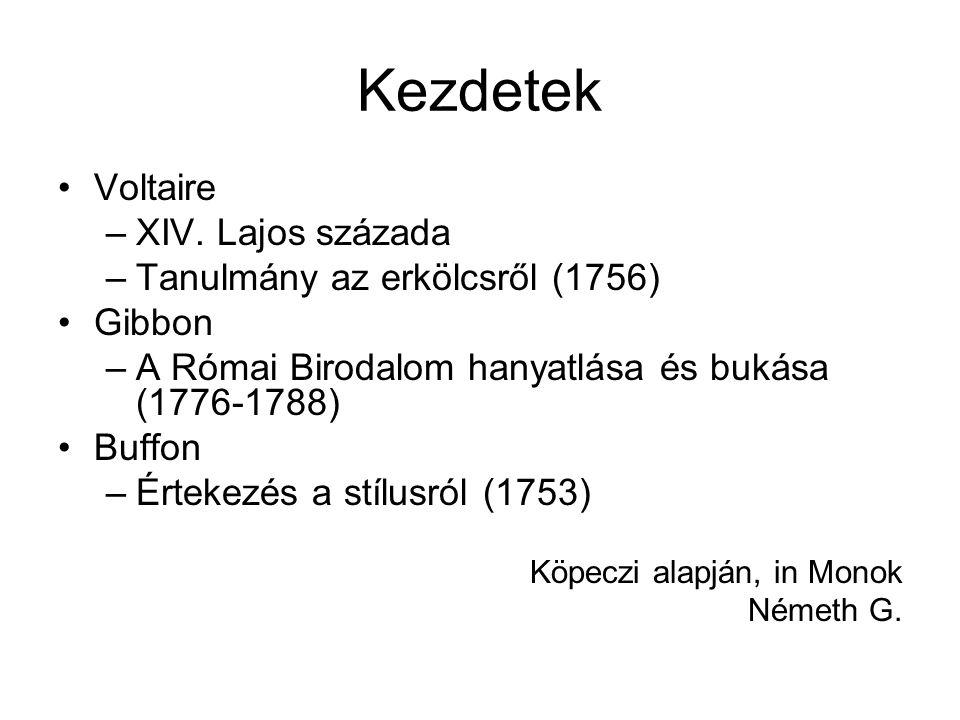Kezdetek Voltaire –XIV. Lajos százada –Tanulmány az erkölcsről (1756) Gibbon –A Római Birodalom hanyatlása és bukása (1776-1788) Buffon –Értekezés a s