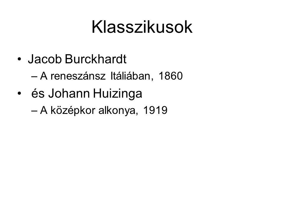Klasszikusok Jacob Burckhardt –A reneszánsz Itáliában, 1860 és Johann Huizinga –A középkor alkonya, 1919