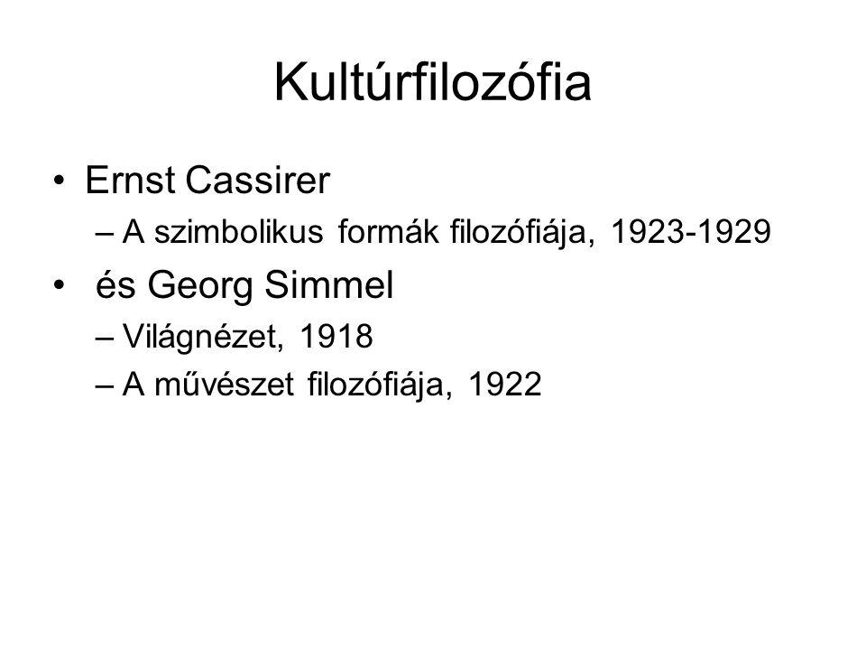 Kultúrfilozófia Ernst Cassirer –A szimbolikus formák filozófiája, 1923-1929 és Georg Simmel –Világnézet, 1918 –A művészet filozófiája, 1922