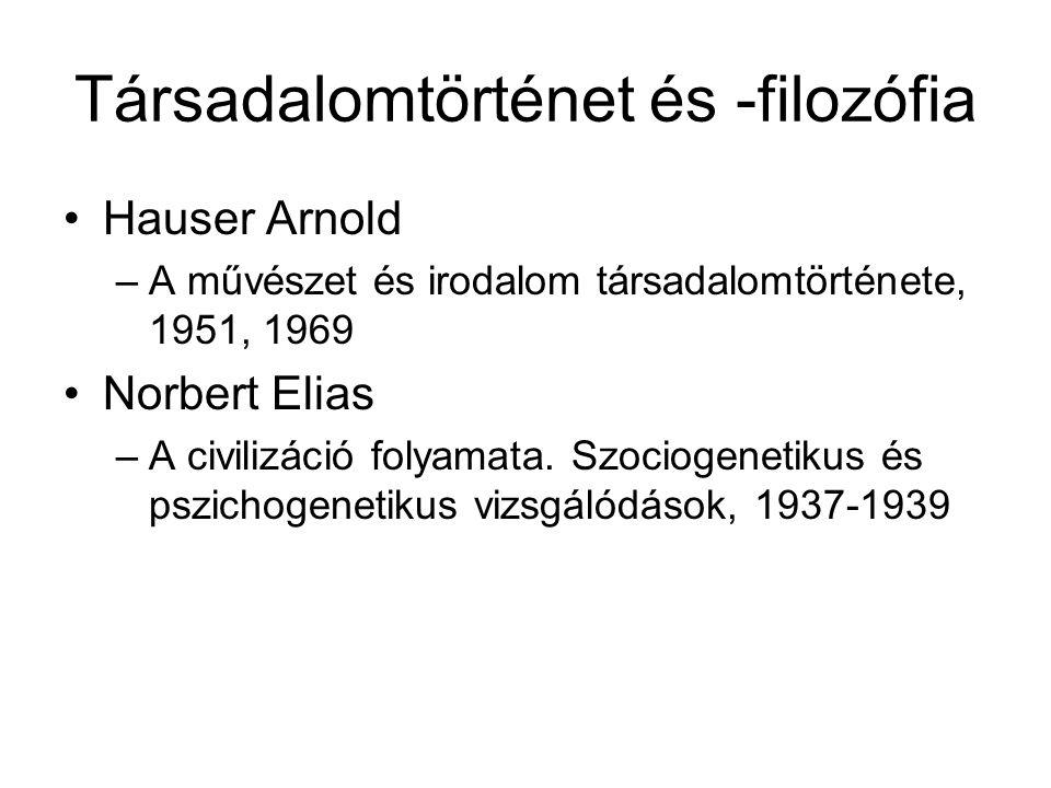Társadalomtörténet és -filozófia Hauser Arnold –A művészet és irodalom társadalomtörténete, 1951, 1969 Norbert Elias –A civilizáció folyamata. Szociog