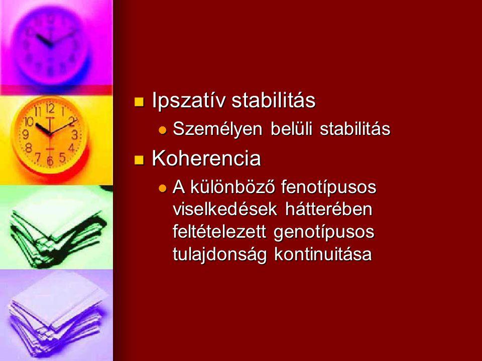 Ipszatív stabilitás Ipszatív stabilitás Személyen belüli stabilitás Személyen belüli stabilitás Koherencia Koherencia A különböző fenotípusos viselked