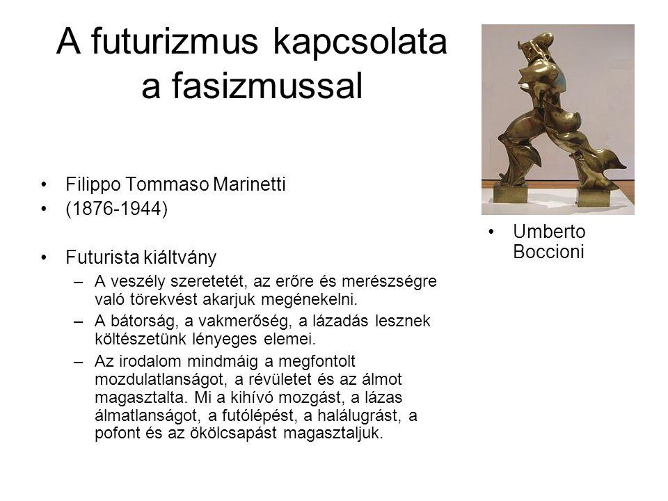 A futurizmus kapcsolata a fasizmussal Filippo Tommaso Marinetti (1876-1944) Futurista kiáltvány –A veszély szeretetét, az erőre és merészségre való törekvést akarjuk megénekelni.