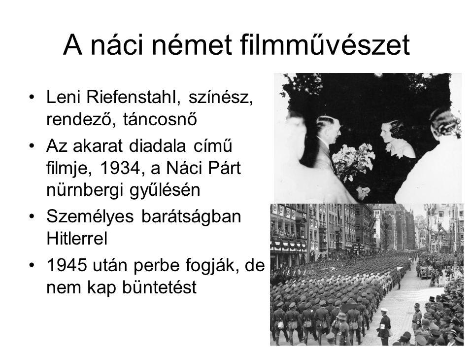 A náci német filmművészet Leni Riefenstahl, színész, rendező, táncosnő Az akarat diadala című filmje, 1934, a Náci Párt nürnbergi gyűlésén Személyes barátságban Hitlerrel 1945 után perbe fogják, de nem kap büntetést