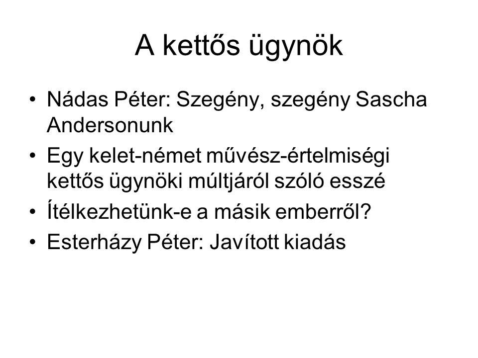 A kettős ügynök Nádas Péter: Szegény, szegény Sascha Andersonunk Egy kelet-német művész-értelmiségi kettős ügynöki múltjáról szóló esszé Ítélkezhetünk-e a másik emberről.