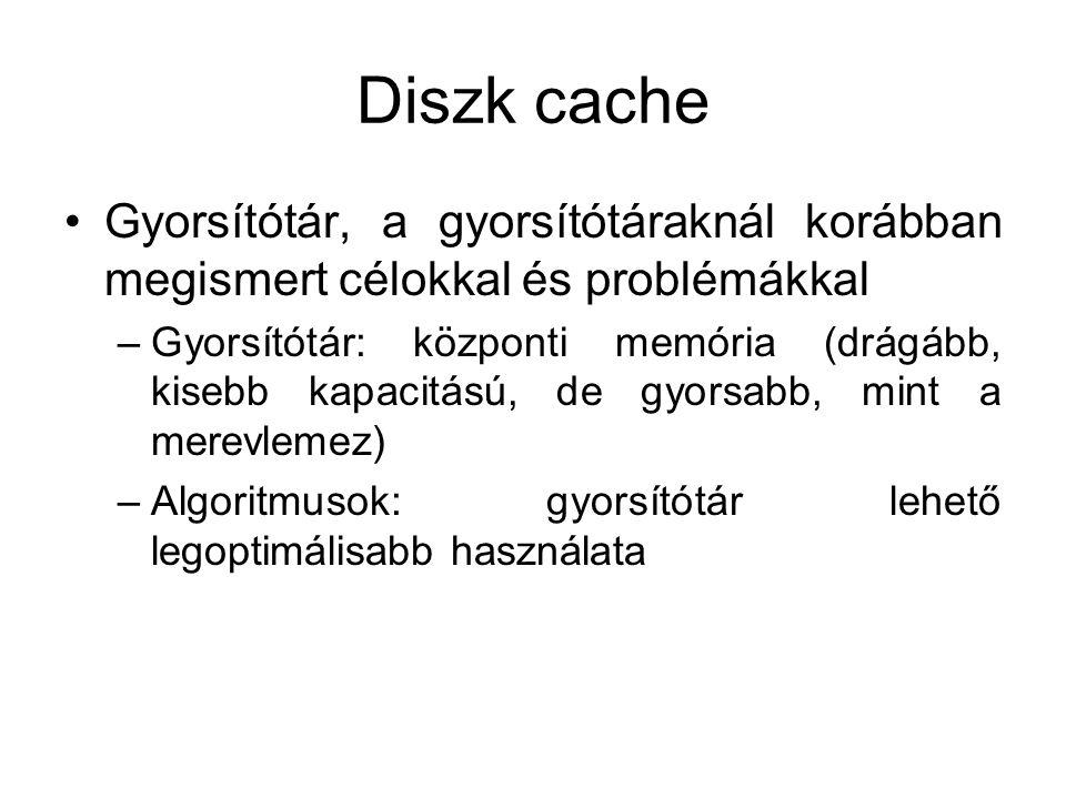 Diszk cache Gyorsítótár, a gyorsítótáraknál korábban megismert célokkal és problémákkal –Gyorsítótár: központi memória (drágább, kisebb kapacitású, de