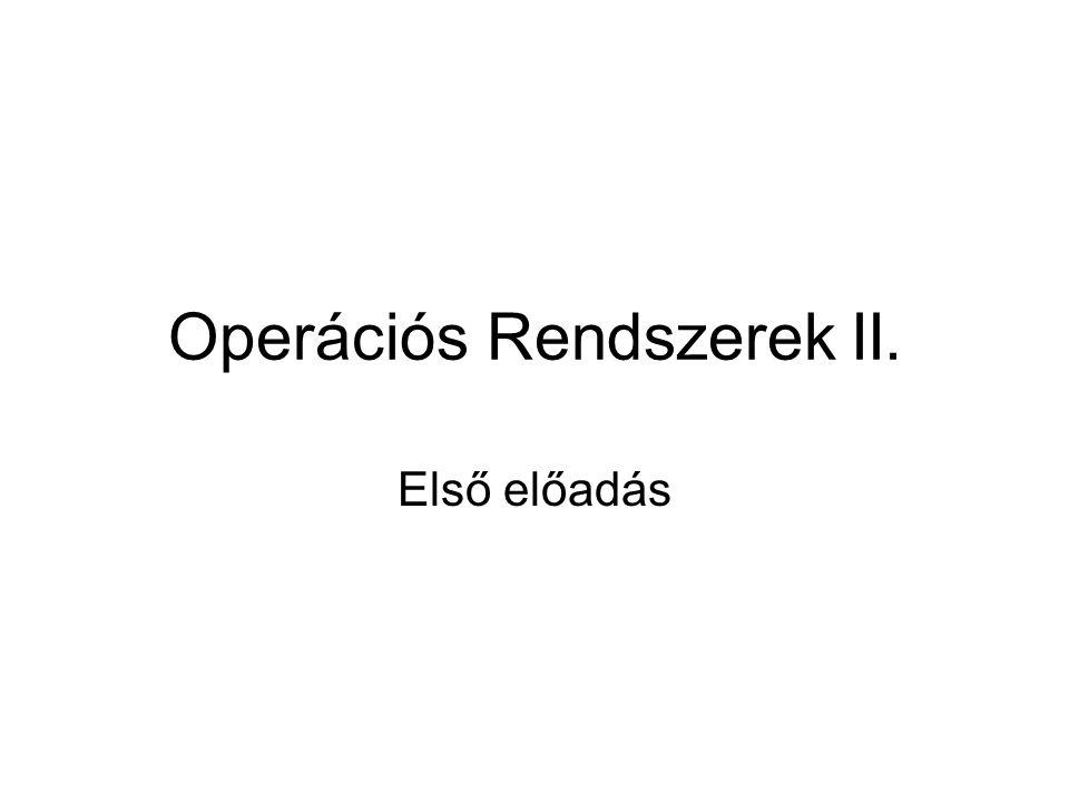 Operációs Rendszerek II. Első előadás