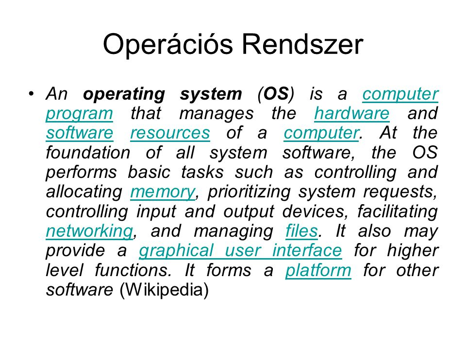 Operációs Rendszer An operating system (OS) is a computer program that manages the hardware and software resources of a computer.
