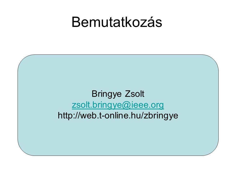 Bemutatkozás Bringye Zsolt zsolt.bringye@ieee.org http://web.t-online.hu/zbringye