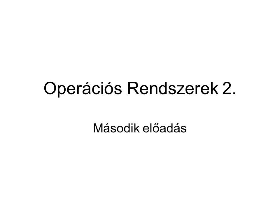 Operációs Rendszerek 2. Második előadás