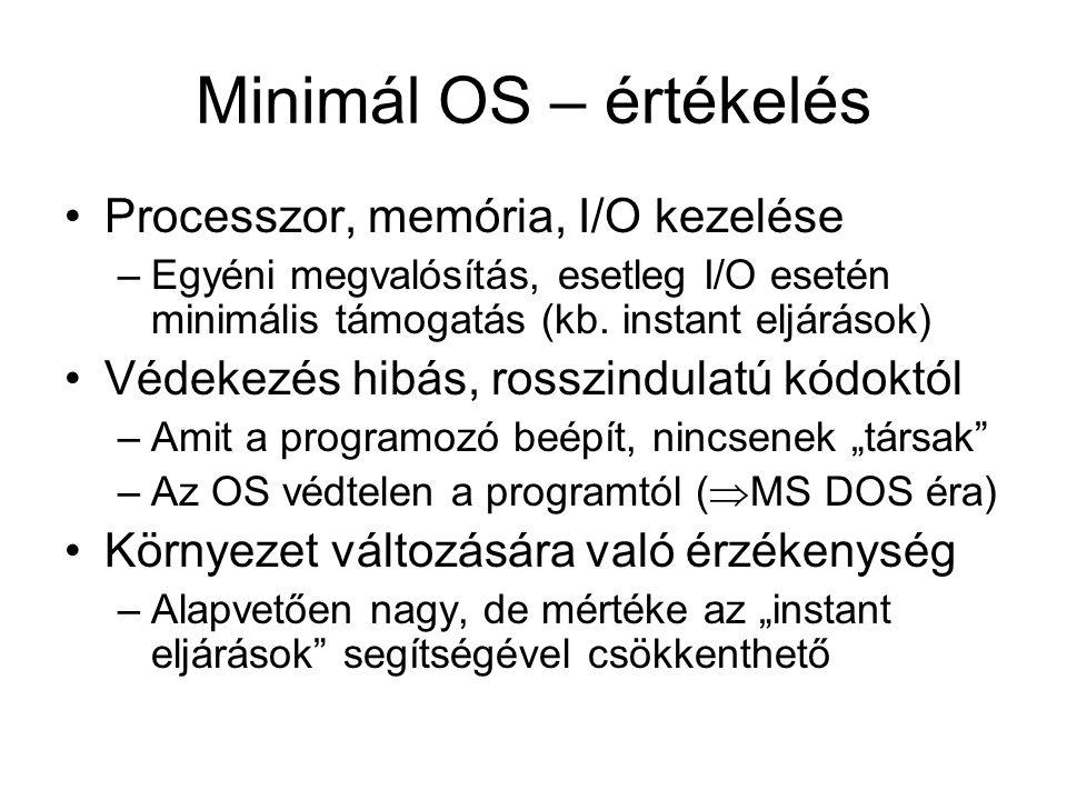 Minimál OS – értékelés Processzor, memória, I/O kezelése –Egyéni megvalósítás, esetleg I/O esetén minimális támogatás (kb.
